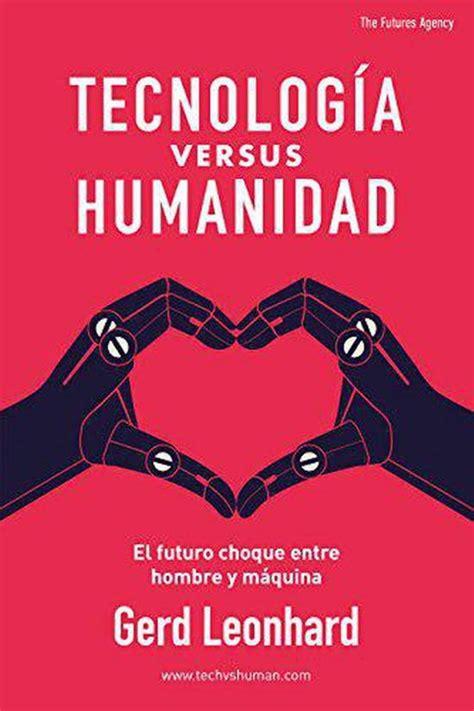 Tecnologia Versus Humanidad El Futuro Choque Entre Hombre Y Maquina Spanish Edition
