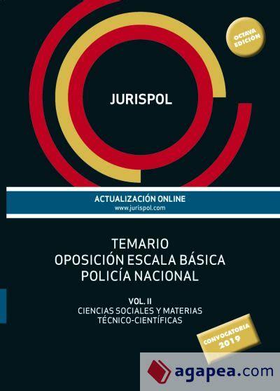 Temario Oposicion Escala Basica Policia Nacional Vol Ii Ciencias Sociales Y Materias Tecnico Cientificas Derecho Practica Juridica