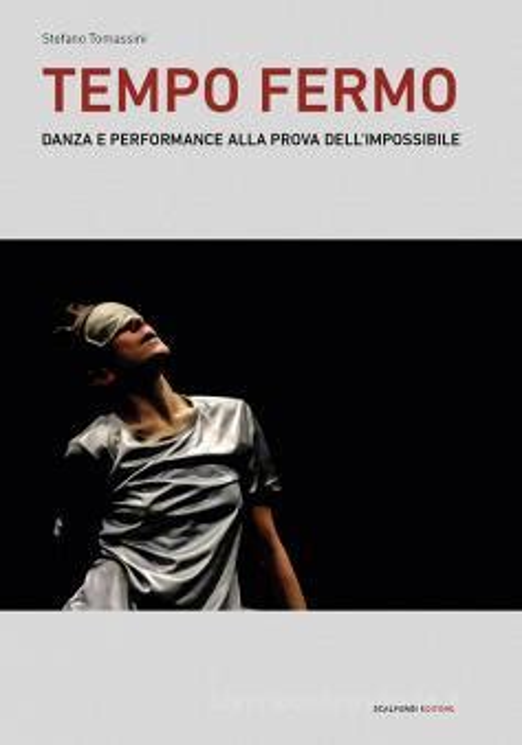 Tempo Fermo Danza E Performance Alla Prova Dell Impossibile Saggi E Ricerche