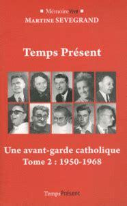 Temps Present Une Aventure Chretienne Tome 2 Une Avant Garde Catholique 1950 1968
