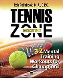 Tennis Inside The Zone 32 Mental Training Workouts For Champions