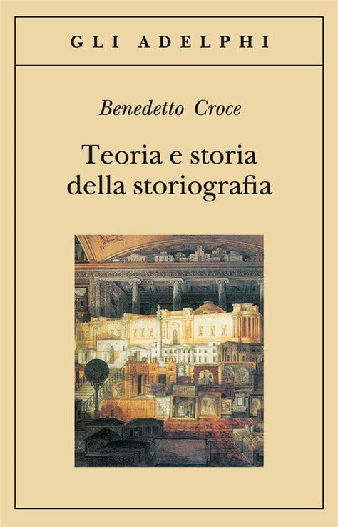 Teoria E Storia Della Storiografia Gli Adelphi