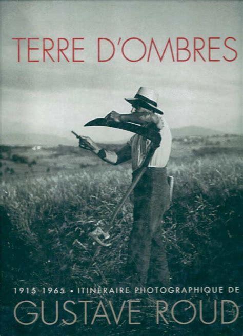 Terre Dombres 1915 1965 Itineraire Photographique De Gustave Roud