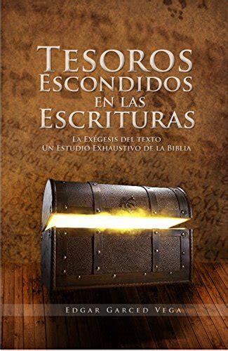 Tesoros Escondidos En Las Escrituras La Exegesis Del Texto Un Estudio Exhaustivo De La Biblia
