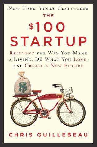 The 100 Startup Reinvent The Way You Make A Living Do What You Love And Create A New Future