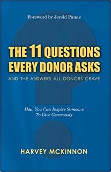 The 11 Questions Every Donor Asks And The Answers All Donors Crave How You Can Inspire Someone To Give Generously