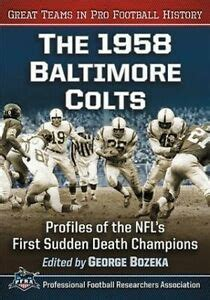 The 1958 Baltimore Colts Profiles Of The Nfl S First Sudden Death Champions Great Teams In Pro Football History