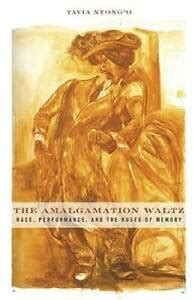 The Amalgamation Waltz: Race, Performance, and the Ruses of Memory