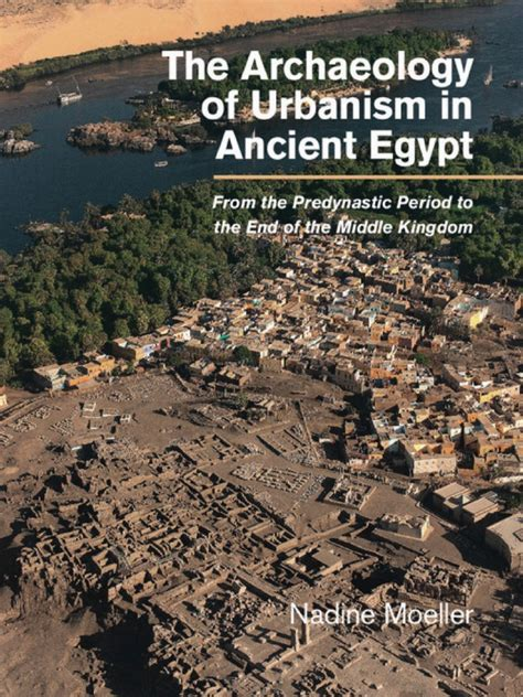 The Archaeology of Urbanism in Ancient Egypt: From the Predynastic Period to the End of the Middle Kingdom