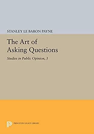 The Art Of Asking Questions Studies In Public Opinion 3 Princeton Legacy Library
