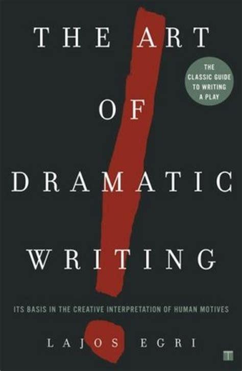 The Art Of Dramatic Writing Its Basis In The Creative Interpretation Of Human Motives