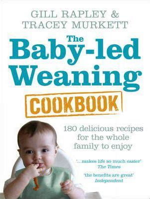 The Baby-led Weaning Cookbook: Over 130 delicious recipes for the whole family to enjoy