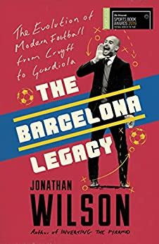 The Barcelona Legacy Guardiola Mourinho And The Fight For Football S Soul English Edition