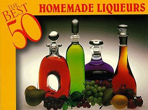 The Best 50 Homemade Liqueurs By Dona Z Meilach 1996 01 02