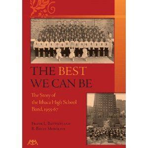 The Best We Can Be A History Of The Ithaca High School Band 1955 67 Author Frank L Battisti Published