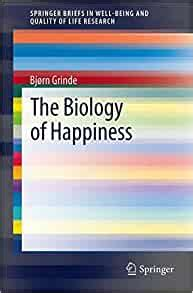 The Biology Of Happiness Springerbriefs In Well Being And Quality Of Life Research English Edition