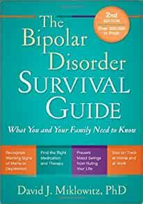 The Bipolar Disorder Survival Guide Third Edition What You And Your Family Need To Know