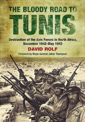 The Bloody Road To Tunis Destruction Of The Axis Forces In North Africa November 1942 May 1943