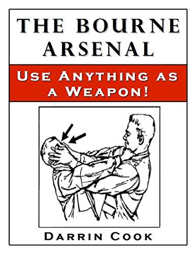 The Bourne Arsenal Use Anything As A Weapon English Edition