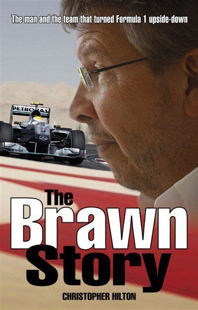 The Brawn Story The Man And The Team That Turned Formula 1 Upside Down