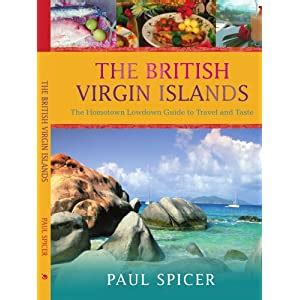 The British Virgin Islands: The Hometown Lowdown Guide to Travel and Taste