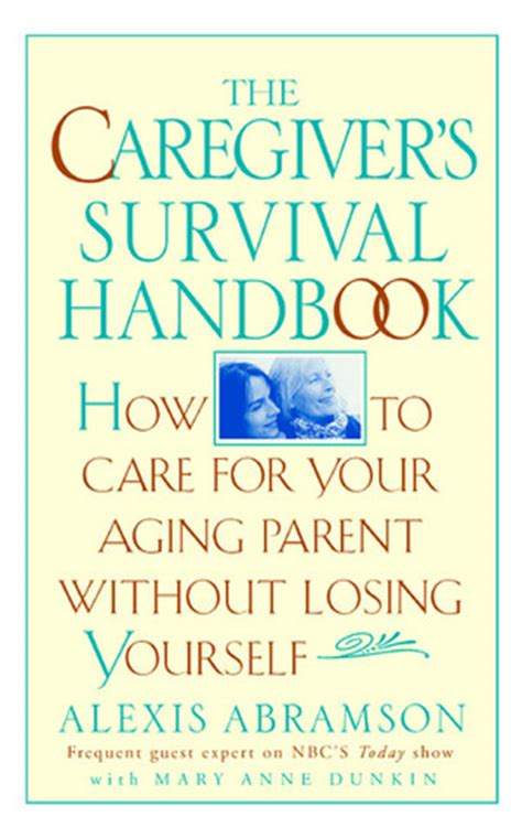 The Caregiver S Survival Handbook How To Care For Your Aging Parent Without Losing Yourself