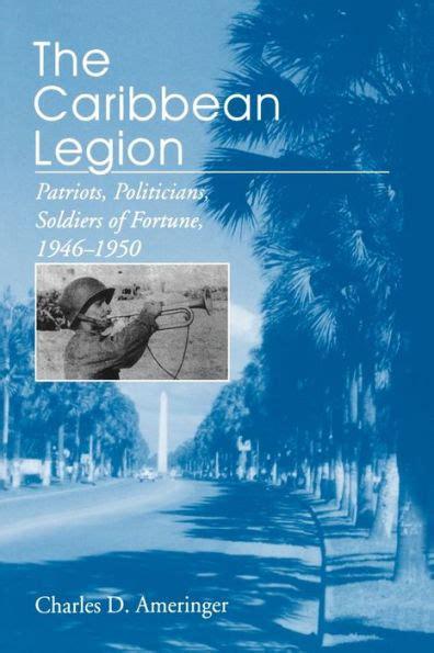 The Caribbean Legion Patriots Politicians Soldiers Of Fortune 1946 1950