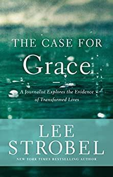 The Case For Grace A Journalist Explores The Evidence Of Transformed Lives Case For Series English Edition