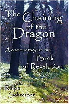 The Chaining Of The Dragon A Commentary On The Book Of Revelation