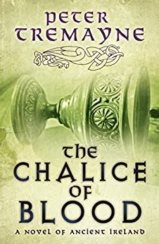 The Chalice Of Blood Sister Fidelma Mysteries Book 21 A Chilling Medieval Mystery Set In 7th Century Ireland English Edition