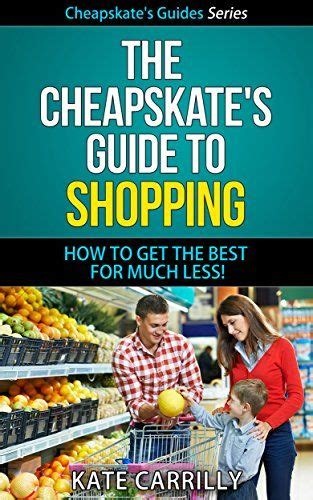 The Cheapskates Guide To Shopping How To Get The Best For Much Less Cheapskates Guide Series Book 2
