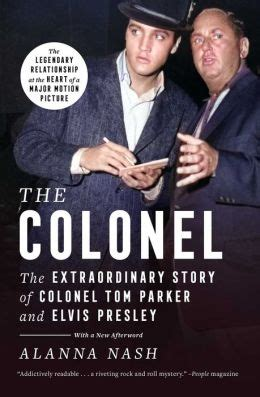 The Colonel The Extraordinary Story Of Colonel Tom Parker And Elvis Presley