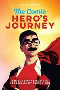 The Comic Heroes Journey Serious Story Structure For Fabulously Funny Films