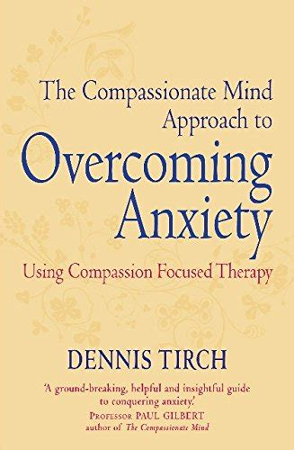 The Compassionate Mind Approach to Overcoming Anxiety (Compassion Focused Therapy)