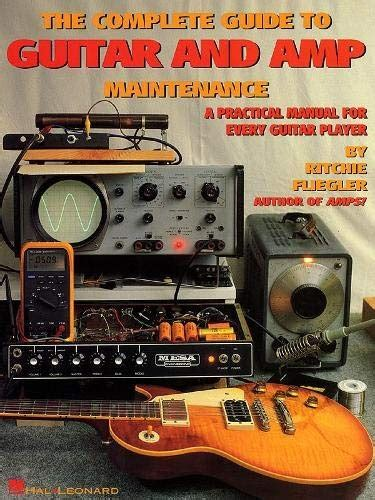 The Complete Guide To Guitar And Amp Maintenance A Practical Manual For Every Guitar Player Paperback Common