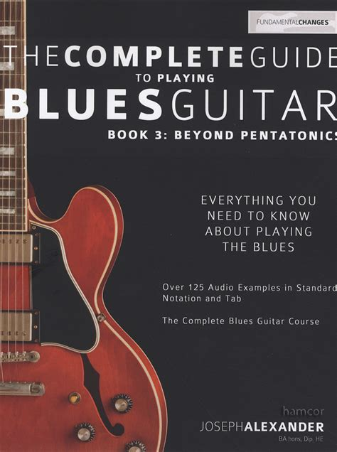 The Complete Guide To Playing Blues Guitar Book Three Beyond Pentatonics Play Blues Guitar 3