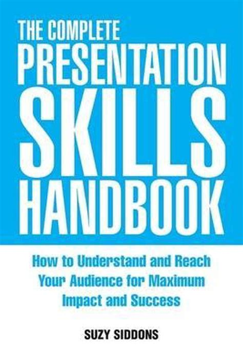 The Complete Presentation Skills Handbook How To Understand And Reach Your Audience For Maximum Impact And Success