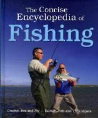 The Concise Encyclopedia Of Fishing Complete Guide