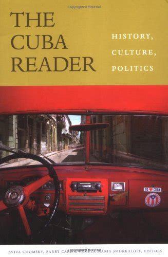 The Cuba Reader History Culture Politics The Latin America Readers