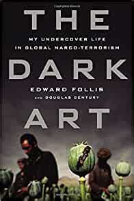 The Dark Art My Undercover Life In Global Narco Terrorism English Edition