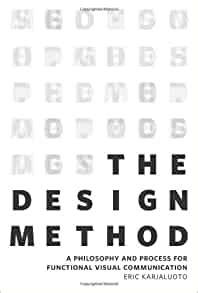 The Design Method A Philosophy And Process For Functional Visual Communication Voices That Matter English Edition