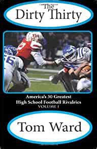 The Dirty Thirty America S 30 Greatest High School Football Rivalries Volume 1