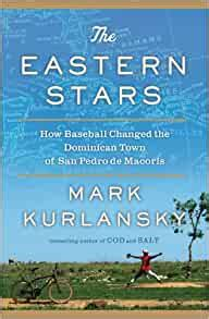 The Eastern Stars How Baseball Changed The Dominican Town Of San Pedro De Macoris English Edition