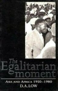 The Egalitarian Moment Asia And Africa 1950 1980 The Wiles Lectures