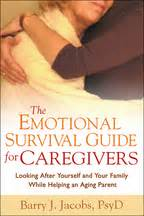 The Emotional Survival Guide For Caregivers Looking After Yourself And Your Family While Helping An Aging Parent