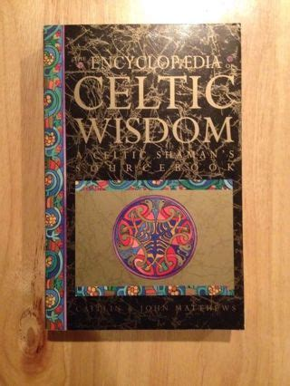 The Encyclopedia of Celtic Wisdom: Celtic Shaman's Sourcebook