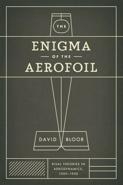 The Enigma Of The Aerofoil Rival Theories In Aerodynamics 1909 1930