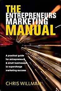 The Entrepreneurs Marketing Manual A Practical Guide For Entrepreneurs Small Businesses To Supercharge Marketing Success