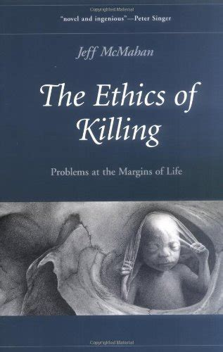 The Ethics Of Killing Problems At The Margins Of Life Oxford Ethics Series