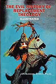 The Evil History Of Replacement Theology An Illustrated History Of The Church S Dark And Shameful Treatment Of The Jews